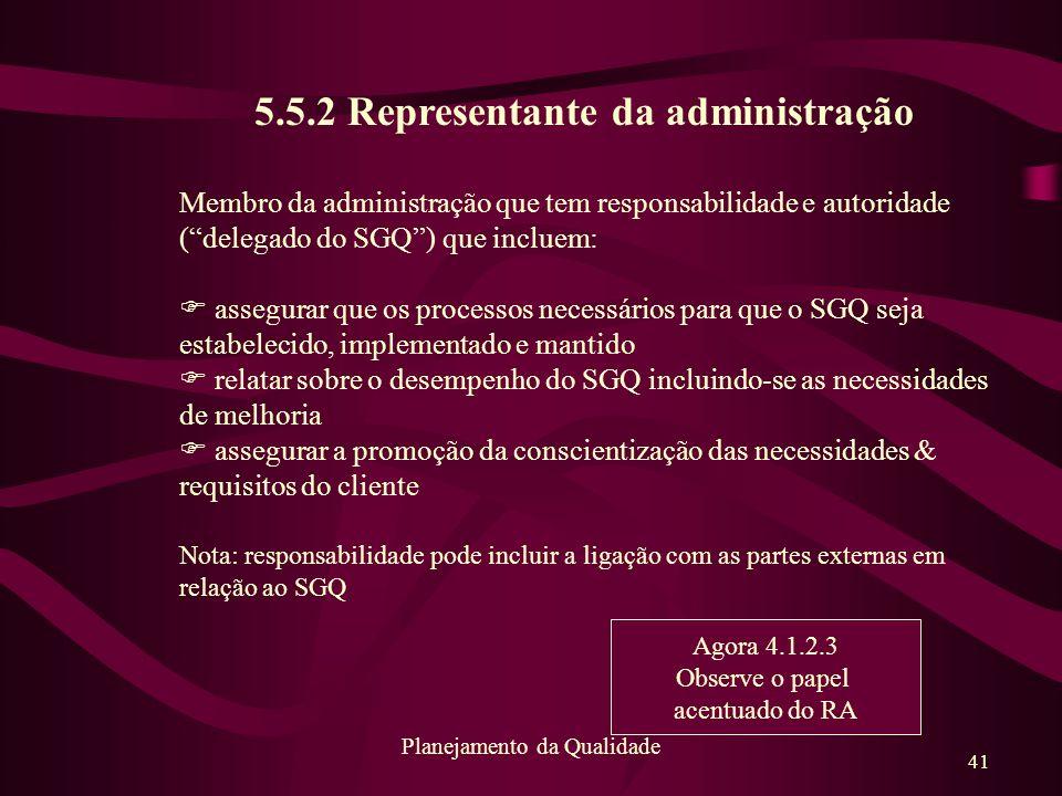 """41 Planejamento da Qualidade 5.5.2 Representante da administração Membro da administração que tem responsabilidade e autoridade (""""delegado do SGQ"""") qu"""