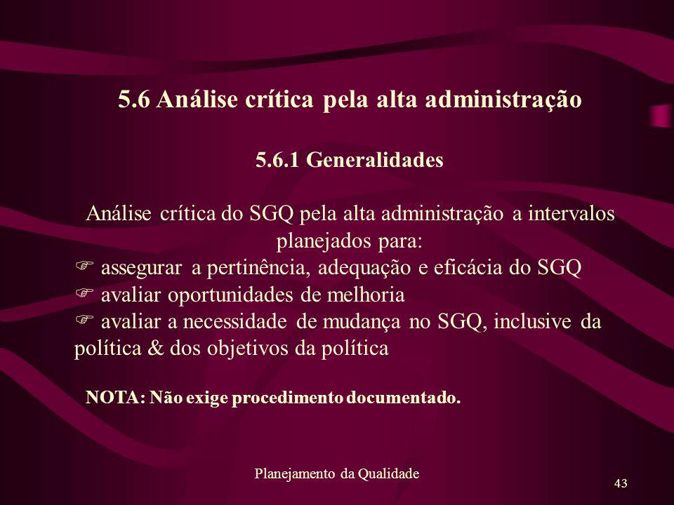 43 Planejamento da Qualidade 5.6 Análise crítica pela alta administração 5.6.1 Generalidades Análise crítica do SGQ pela alta administração a interval