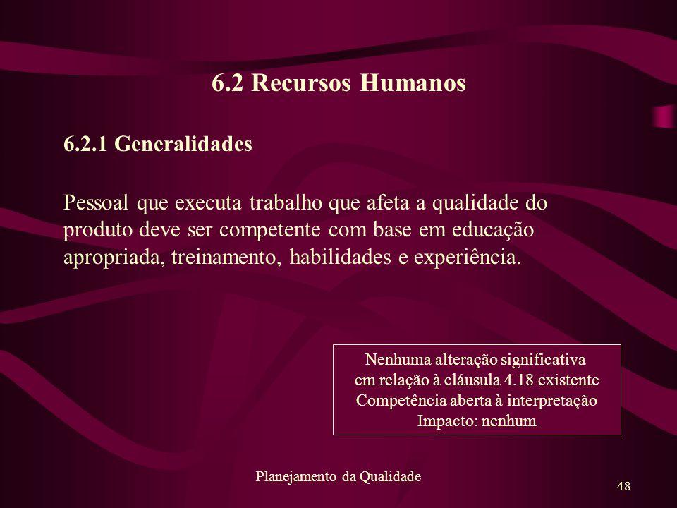 48 Planejamento da Qualidade 6.2 Recursos Humanos 6.2.1 Generalidades Pessoal que executa trabalho que afeta a qualidade do produto deve ser competent