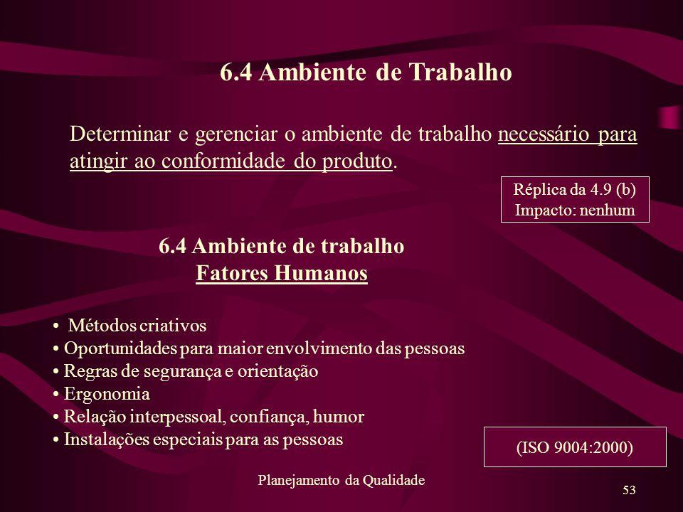 53 Planejamento da Qualidade 6.4 Ambiente de Trabalho Determinar e gerenciar o ambiente de trabalho necessário para atingir ao conformidade do produto