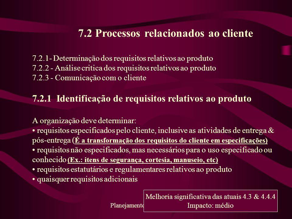 57 Planejamento da Qualidade 7.2 Processos relacionados ao cliente 7.2.1- Determinação dos requisitos relativos ao produto 7.2.2 - Análise critica dos