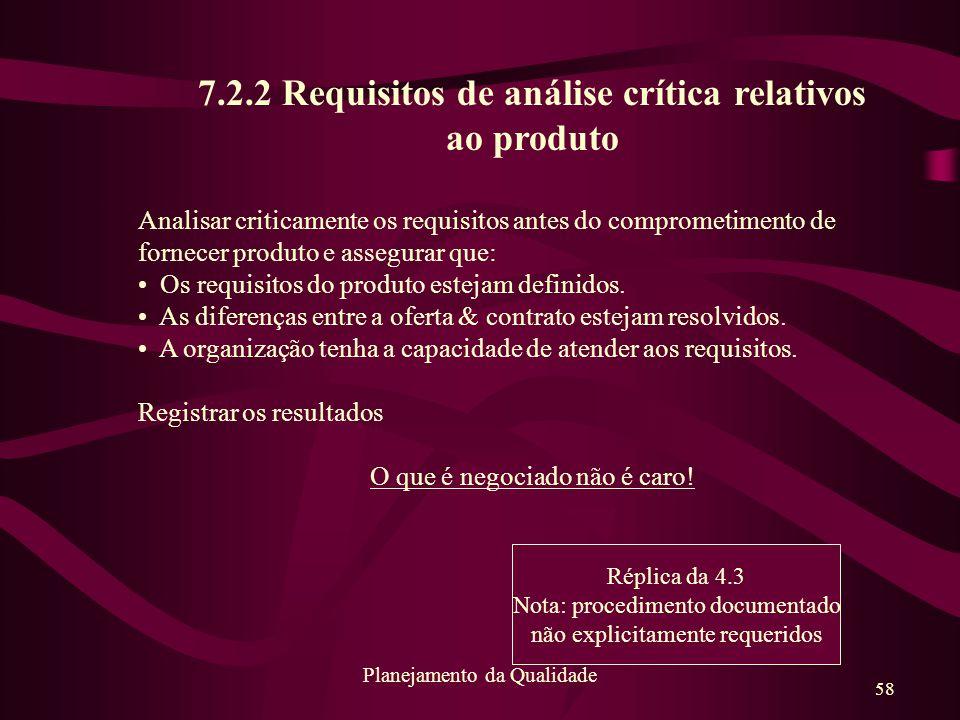 58 Planejamento da Qualidade 7.2.2 Requisitos de análise crítica relativos ao produto Analisar criticamente os requisitos antes do comprometimento de