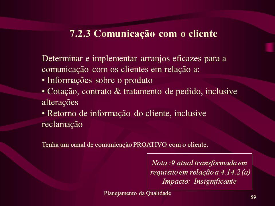 59 Planejamento da Qualidade 7.2.3 Comunicação com o cliente Determinar e implementar arranjos eficazes para a comunicação com os clientes em relação