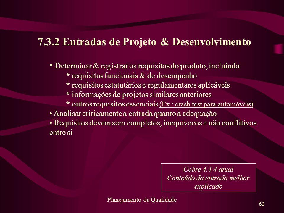 62 Planejamento da Qualidade 7.3.2 Entradas de Projeto & Desenvolvimento Determinar & registrar os requisitos do produto, incluindo: * requisitos func