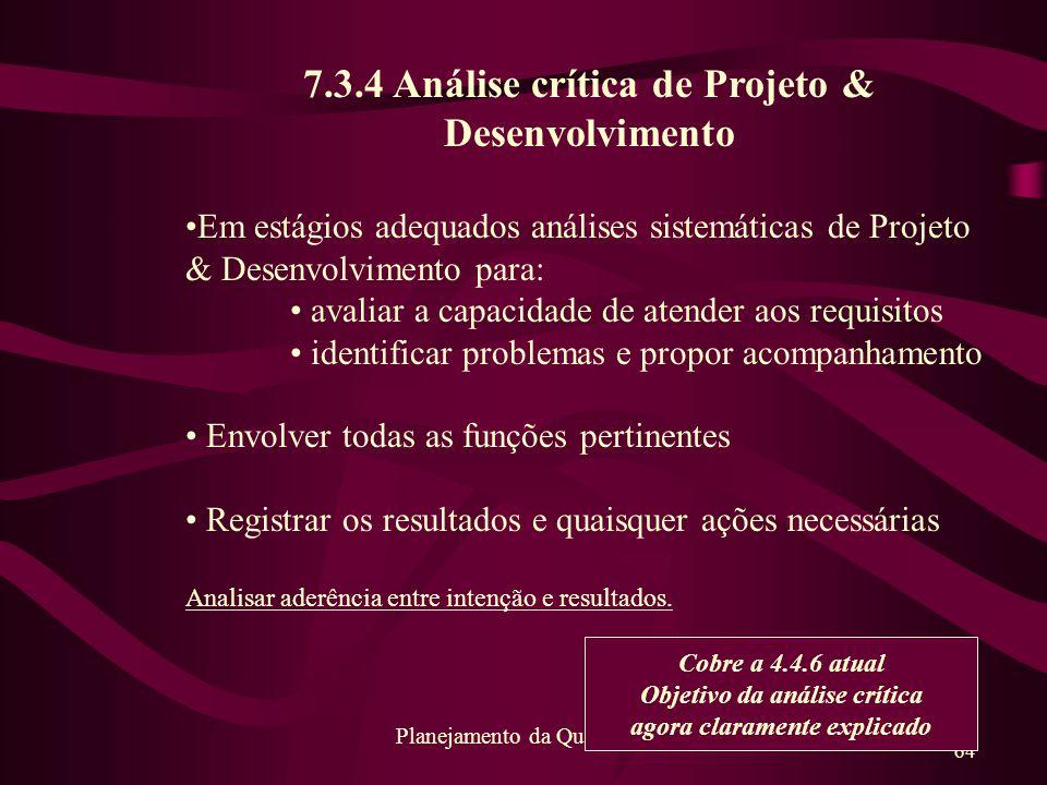 64 Planejamento da Qualidade 7.3.4 Análise crítica de Projeto & Desenvolvimento Em estágios adequados análises sistemáticas de Projeto & Desenvolvimen