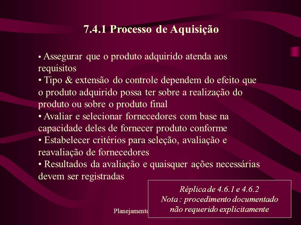 68 Planejamento da Qualidade 7.4.1 Processo de Aquisição Assegurar que o produto adquirido atenda aos requisitos Tipo & extensão do controle dependem
