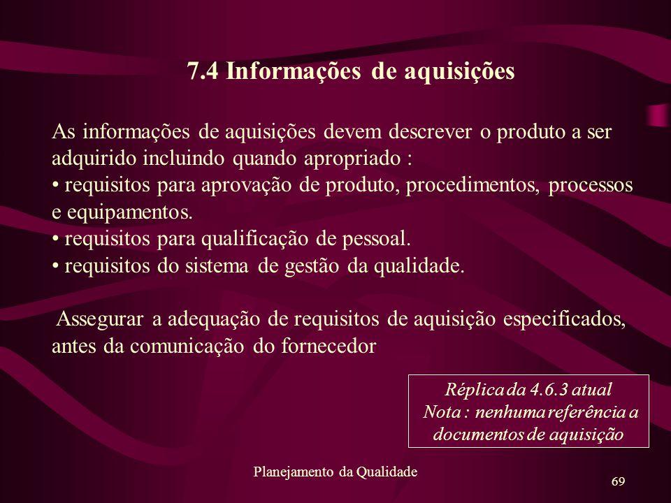 69 Planejamento da Qualidade 7.4 Informações de aquisições As informações de aquisições devem descrever o produto a ser adquirido incluindo quando apr