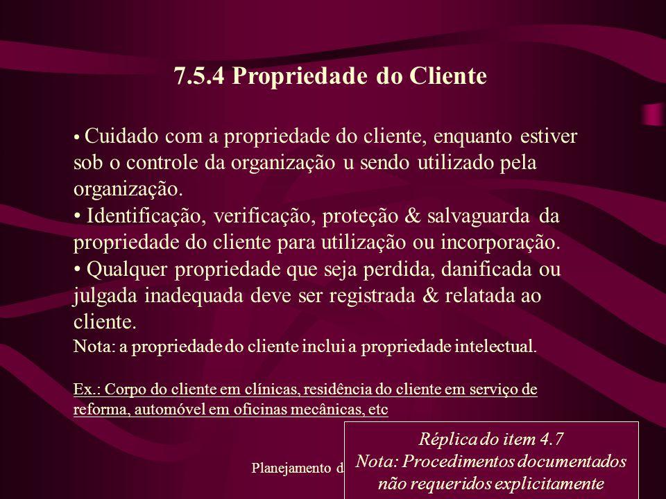 78 Planejamento da Qualidade 7.5.4 Propriedade do Cliente Cuidado com a propriedade do cliente, enquanto estiver sob o controle da organização u sendo