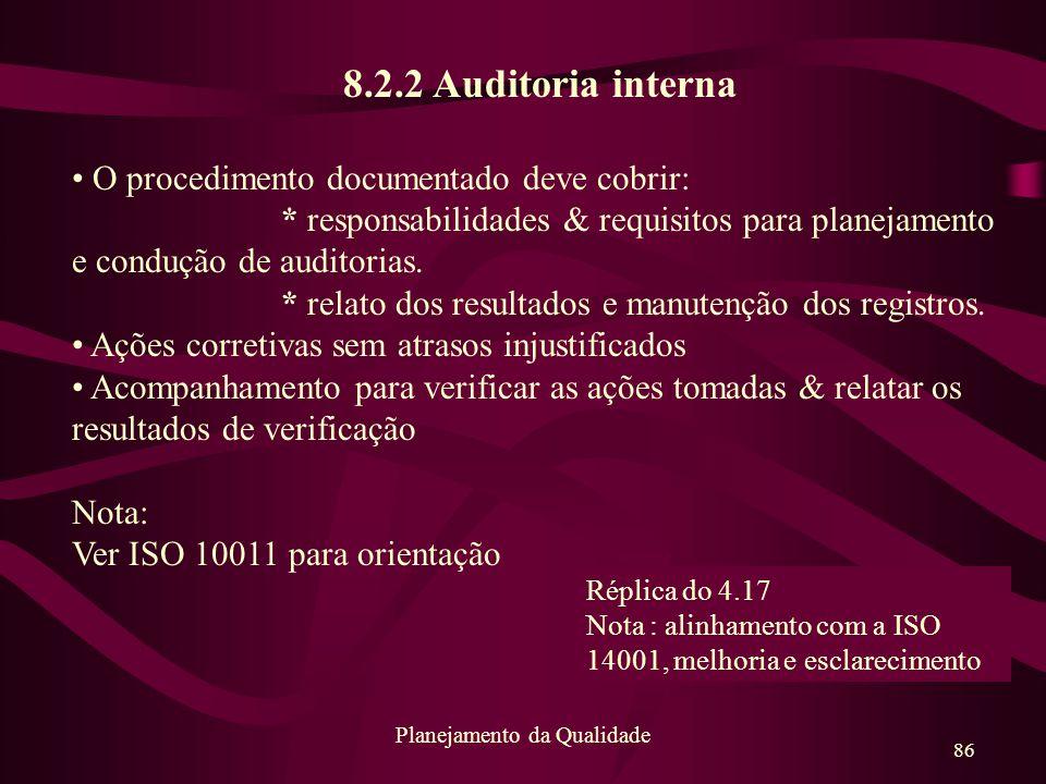 86 Planejamento da Qualidade 8.2.2 Auditoria interna O procedimento documentado deve cobrir: * responsabilidades & requisitos para planejamento e cond