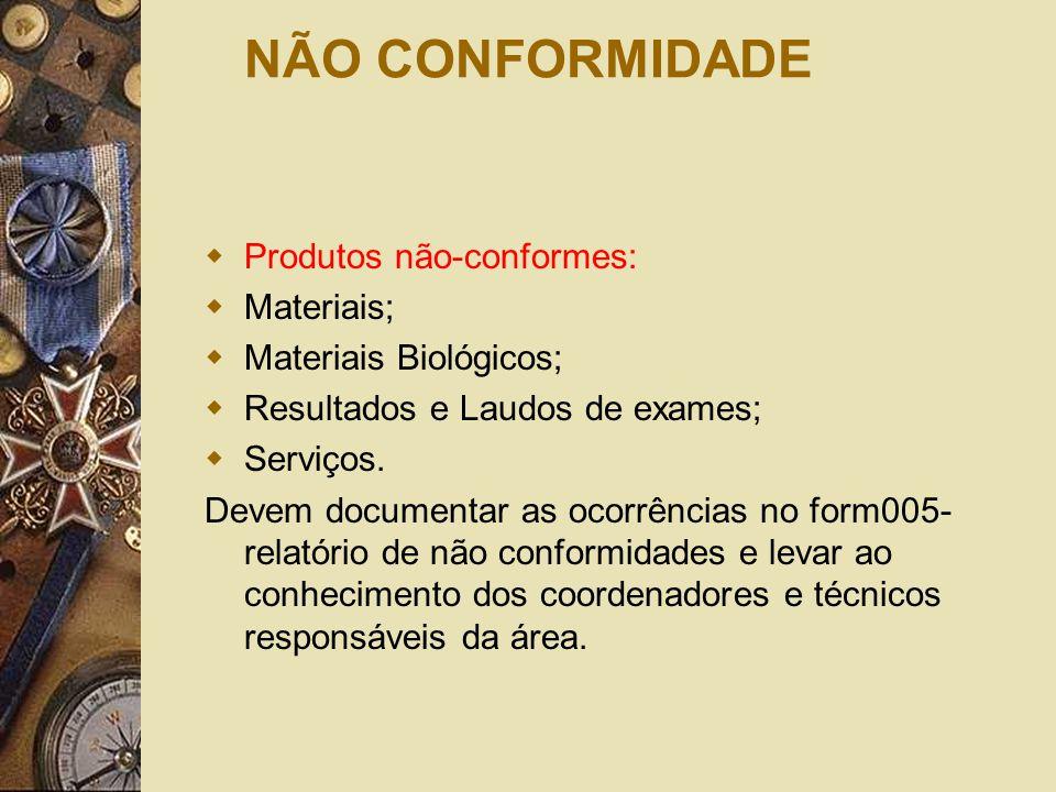 NÃO CONFORMIDADE  Produtos não-conformes:  Materiais;  Materiais Biológicos;  Resultados e Laudos de exames;  Serviços. Devem documentar as ocorr