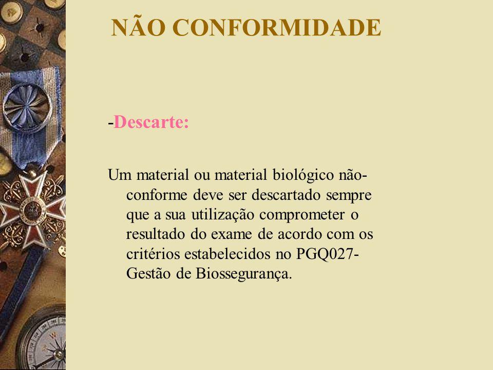 NÃO CONFORMIDADE -Descarte: Um material ou material biológico não- conforme deve ser descartado sempre que a sua utilização comprometer o resultado do