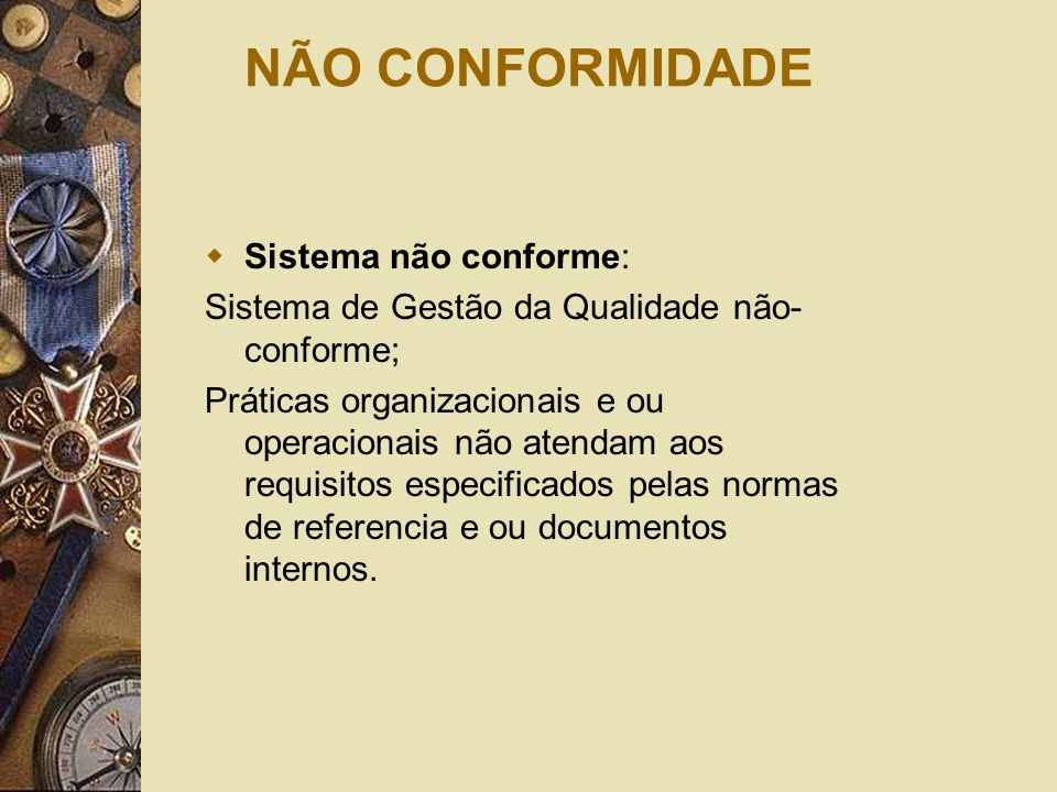 NÃO CONFORMIDADE  Sistema não conforme: Sistema de Gestão da Qualidade não- conforme; Práticas organizacionais e ou operacionais não atendam aos requ
