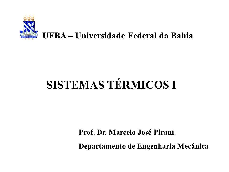 SISTEMAS TÉRMICOS I Prof. Dr. Marcelo José Pirani Departamento de Engenharia Mecânica UFBA – Universidade Federal da Bahia