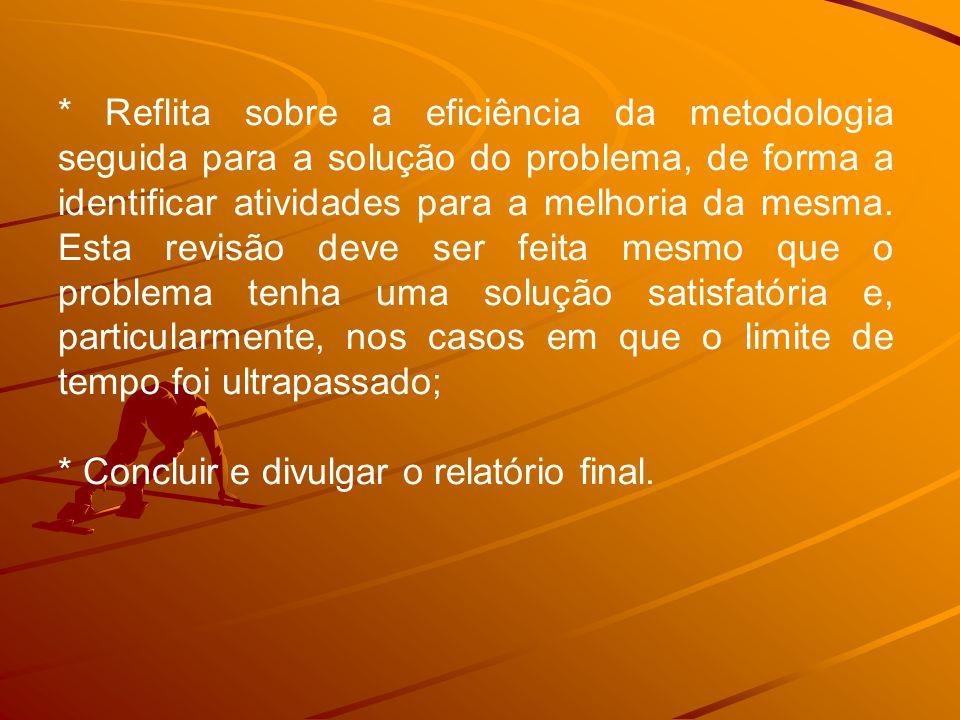 * Reflita sobre a eficiência da metodologia seguida para a solução do problema, de forma a identificar atividades para a melhoria da mesma.