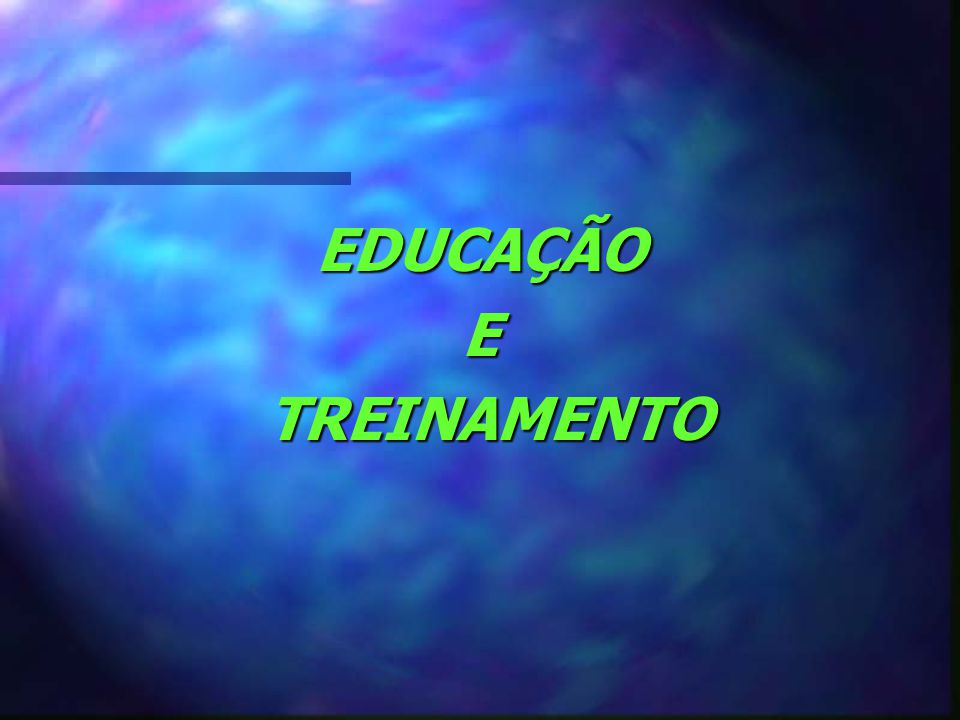 EDUCAÇÃOE TREINAMENTO TREINAMENTO