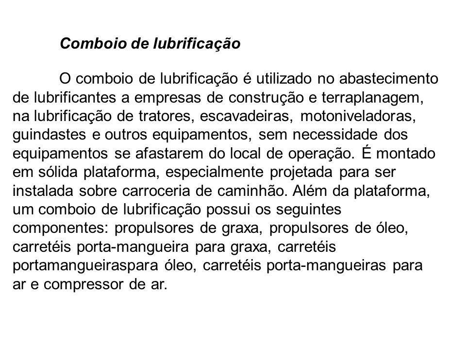 Comboio de lubrificação O comboio de lubrificação é utilizado no abastecimento de lubrificantes a empresas de construção e terraplanagem, na lubrifica