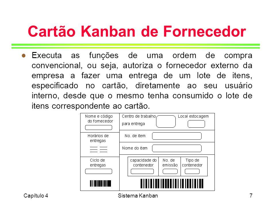 Capítulo 4Sistema Kanban18 Cálculo do Número de Cartões Kanban l Pode ser encarada sob dois aspectos: o tamanho do lote do item para cada contenedor e cartão, e o número total de contenedores e cartões por item, definindo o nível total de estoques do item no sistema.