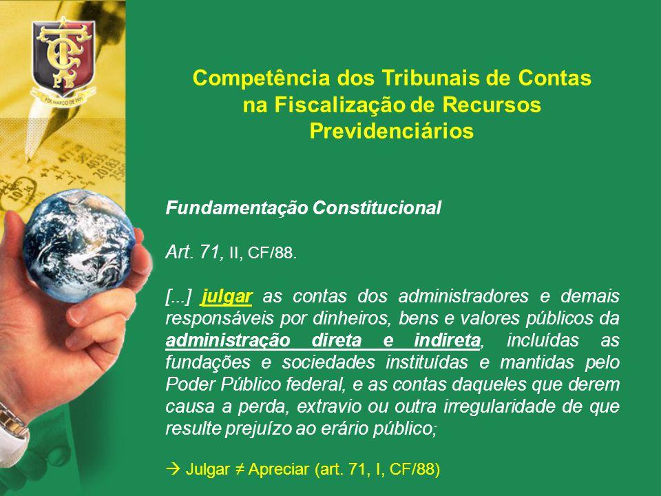 Competência dos Tribunais de Contas na Fiscalização de Recursos Previdenciários Fundamentação Constitucional Art. 71, II, CF/88. [...] julgar as conta