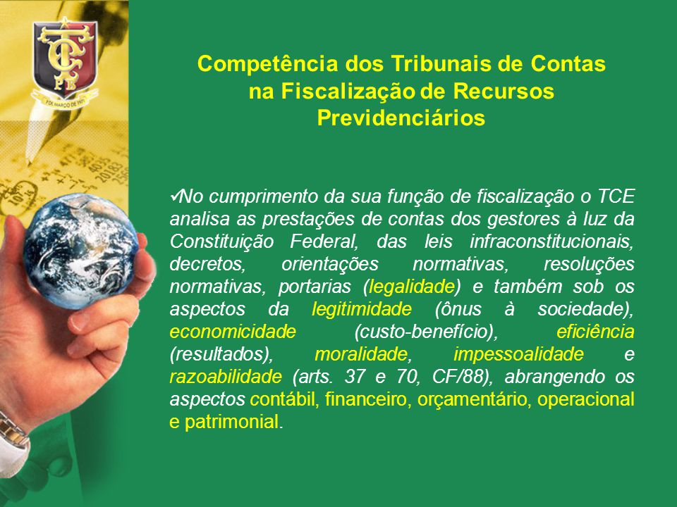 Competência dos Tribunais de Contas na Fiscalização de Recursos Previdenciários No cumprimento da sua função de fiscalização o TCE analisa as prestaçõ