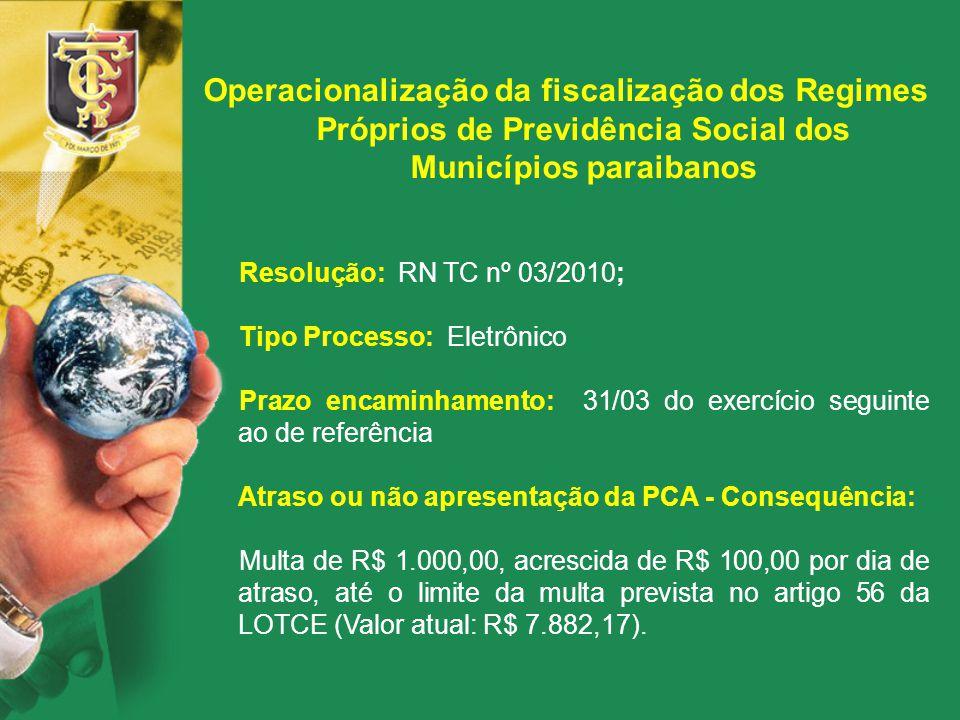Operacionalização da fiscalização dos Regimes Próprios de Previdência Social dos Municípios paraibanos Resolução: RN TC nº 03/2010; Tipo Processo: Ele