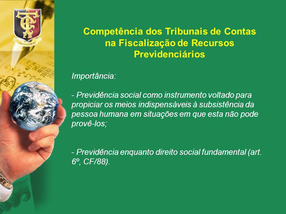 Competência dos Tribunais de Contas na Fiscalização de Recursos Previdenciários Importância: - Previdência social como instrumento voltado para propic