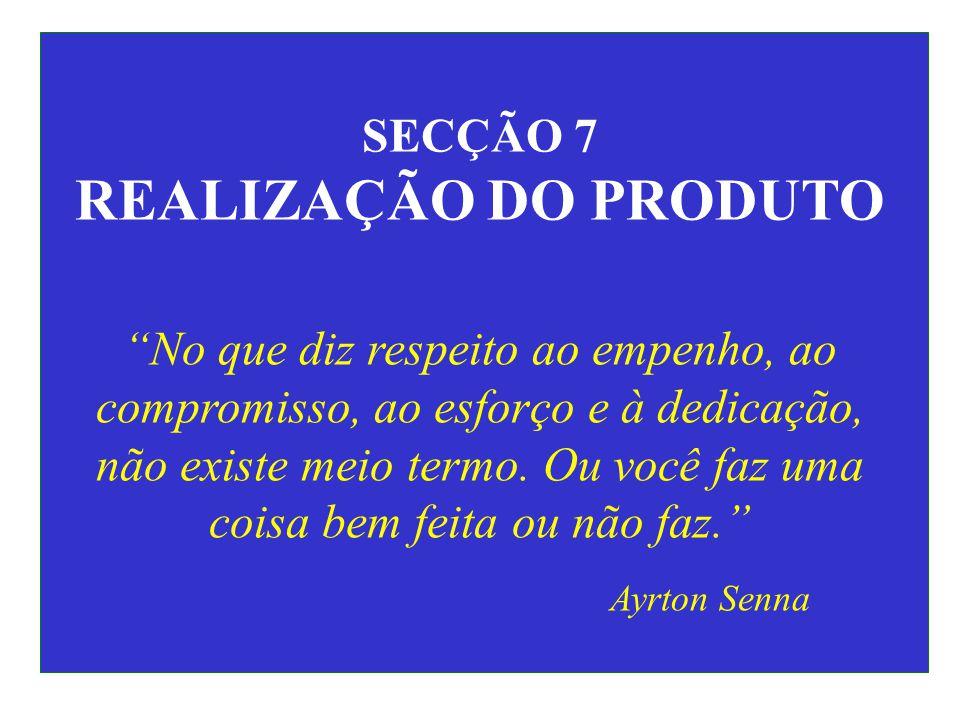 SECÇÃO 7 REALIZAÇÃO DO PRODUTO No que diz respeito ao empenho, ao compromisso, ao esforço e à dedicação, não existe meio termo.