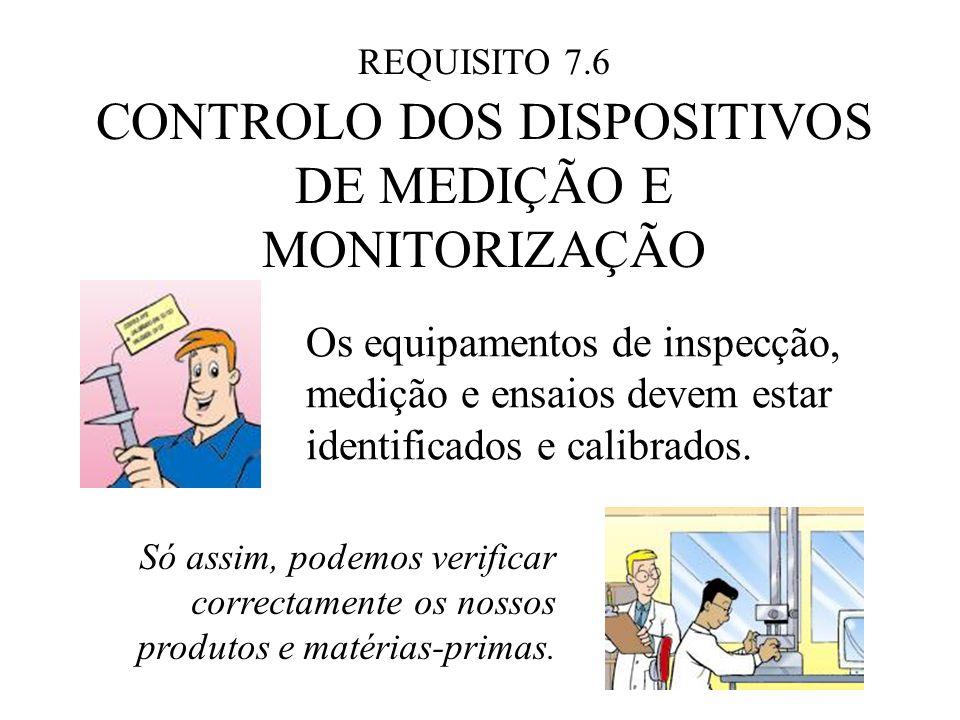 REQUISITO 7.6 CONTROLO DOS DISPOSITIVOS DE MEDIÇÃO E MONITORIZAÇÃO Os equipamentos de inspecção, medição e ensaios devem estar identificados e calibrados.