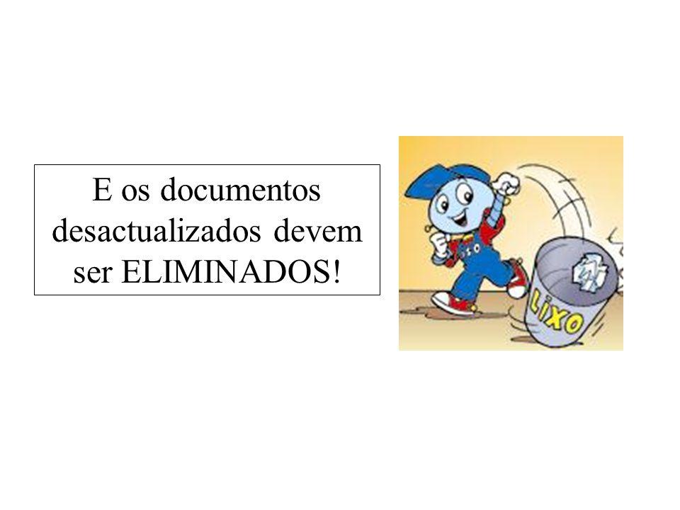 E os documentos desactualizados devem ser ELIMINADOS!