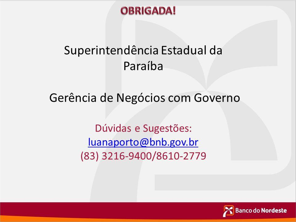 Superintendência Estadual da Paraíba Gerência de Negócios com Governo Dúvidas e Sugestões: luanaporto@bnb.gov.br (83) 3216-9400/8610-2779