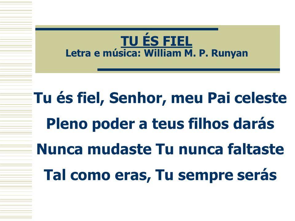TU ÉS FIEL Letra e música: William M.P.
