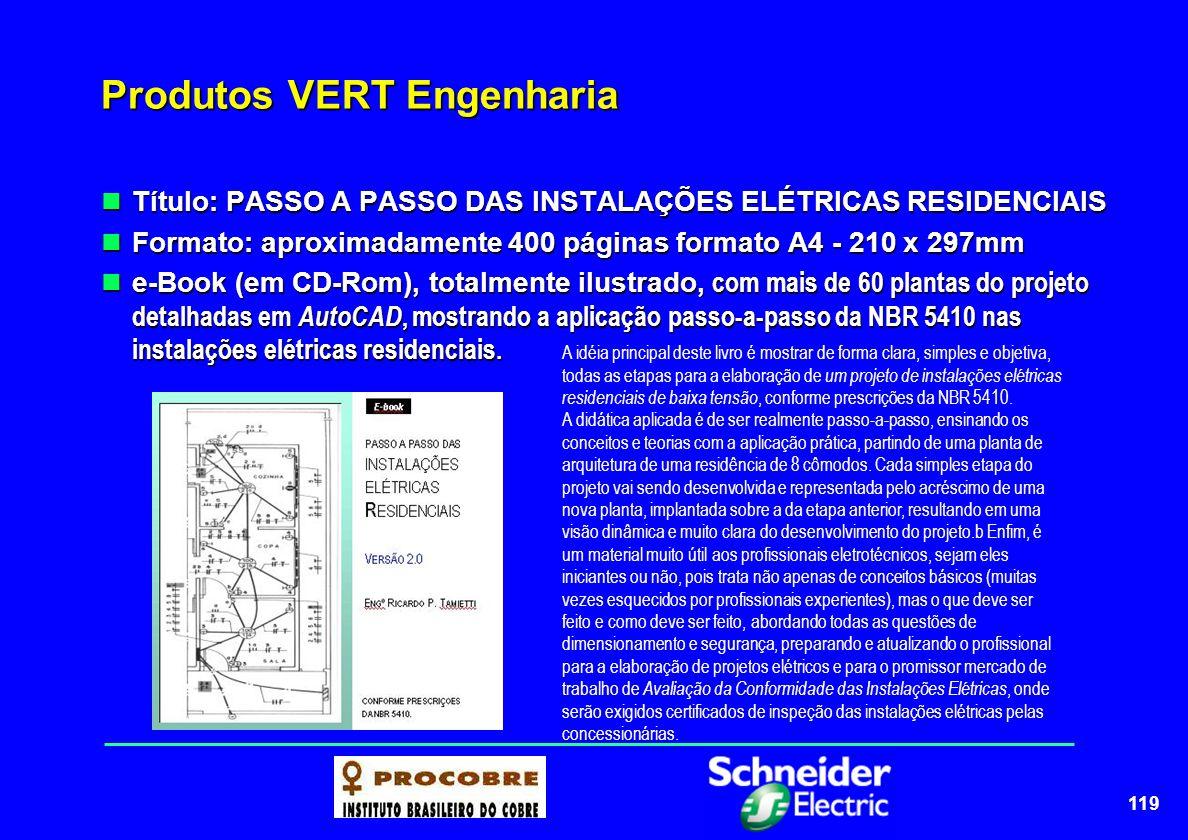 119 Produtos VERT Engenharia Título: PASSO A PASSO DAS INSTALAÇÕES ELÉTRICAS RESIDENCIAIS Título: PASSO A PASSO DAS INSTALAÇÕES ELÉTRICAS RESIDENCIAIS