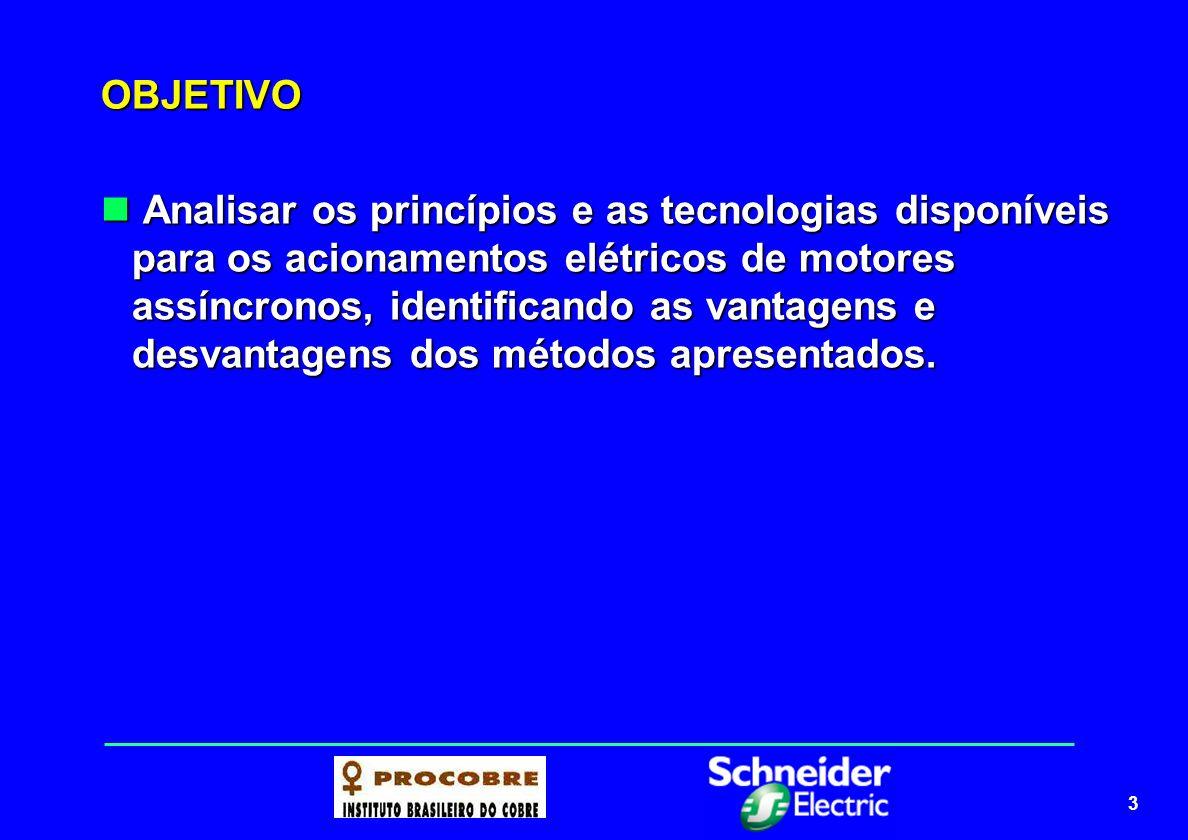 3 OBJETIVO Analisar os princípios e as tecnologias disponíveis para os acionamentos elétricos de motores assíncronos, identificando as vantagens e des