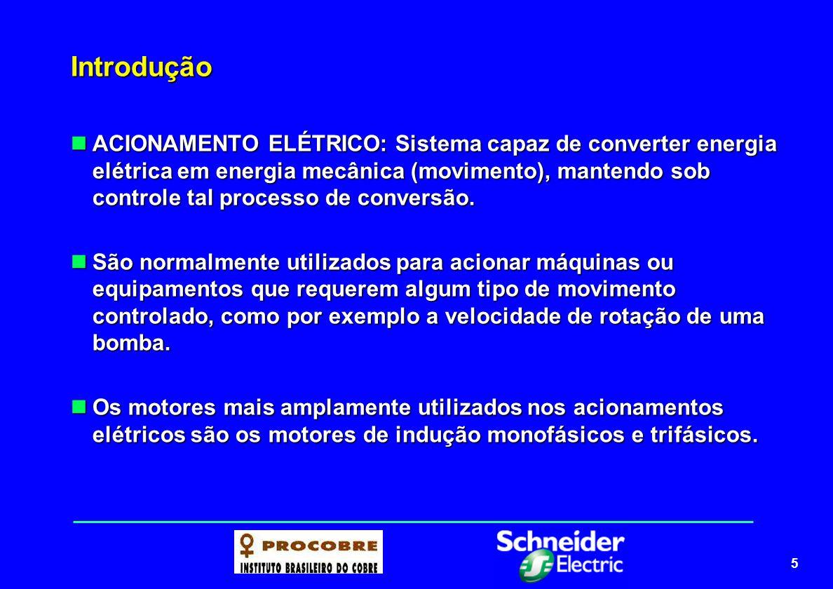 5 Introdução ACIONAMENTO ELÉTRICO: Sistema capaz de converter energia elétrica em energia mecânica (movimento), mantendo sob controle tal processo de