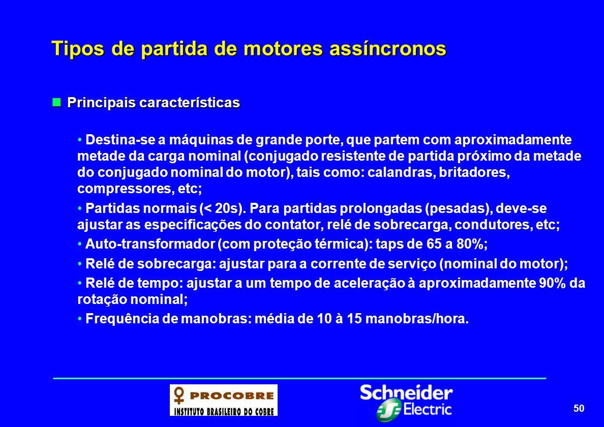 50 Tipos de partida de motores assíncronos Principais características Principais características Destina-se a máquinas de grande porte, que partem com