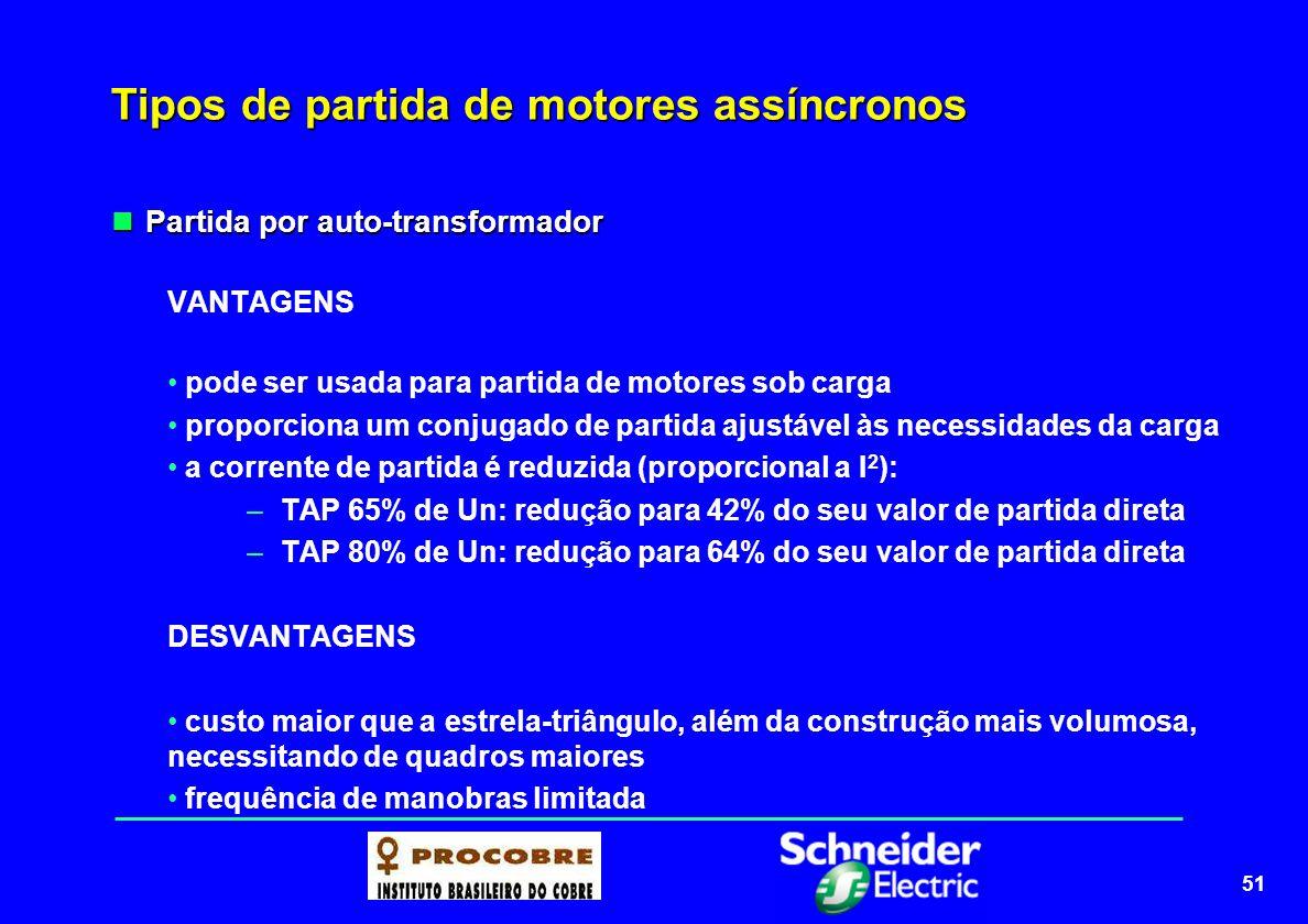 51 Tipos de partida de motores assíncronos Partida por auto-transformador Partida por auto-transformador VANTAGENS pode ser usada para partida de moto