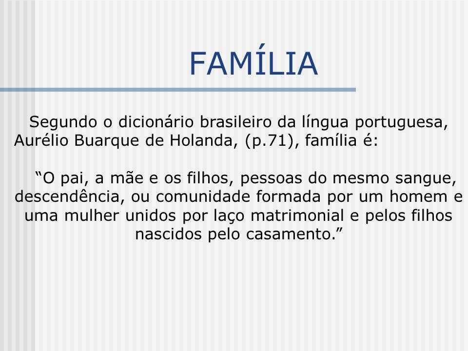 """FAMÍLIA Segundo o dicionário brasileiro da língua portuguesa, Aurélio Buarque de Holanda, (p.71), família é: """"O pai, a mãe e os filhos, pessoas do mes"""