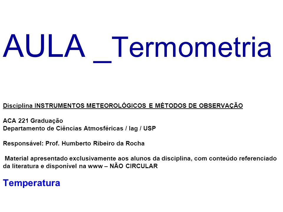 Termômetros elétricos Termistor = thermal resistor material semi-condutor Notas de aula Disciplina ACA 221 Instrumentos Meteorológicos e Métodos de Observação Laboratório de Clima e Biosfera Departamento de Ciências Atmosféricas / IAG/USP