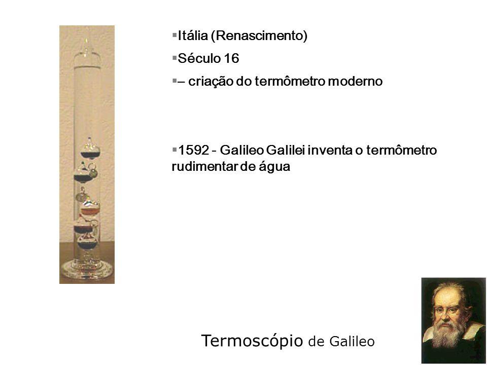 Termoscópio de Galileo do grego skopeo = vejo - esfera conectada a tubo de vidro oco com escala submergidos sobre um reservatório aberto (alcool colorido) - a esfera é aquecida, o ar borbulha no álcool e escapa; - ao resfriar a esfera, a água sobe pelo tubo (aberto, sensível à pressão atmosférica)
