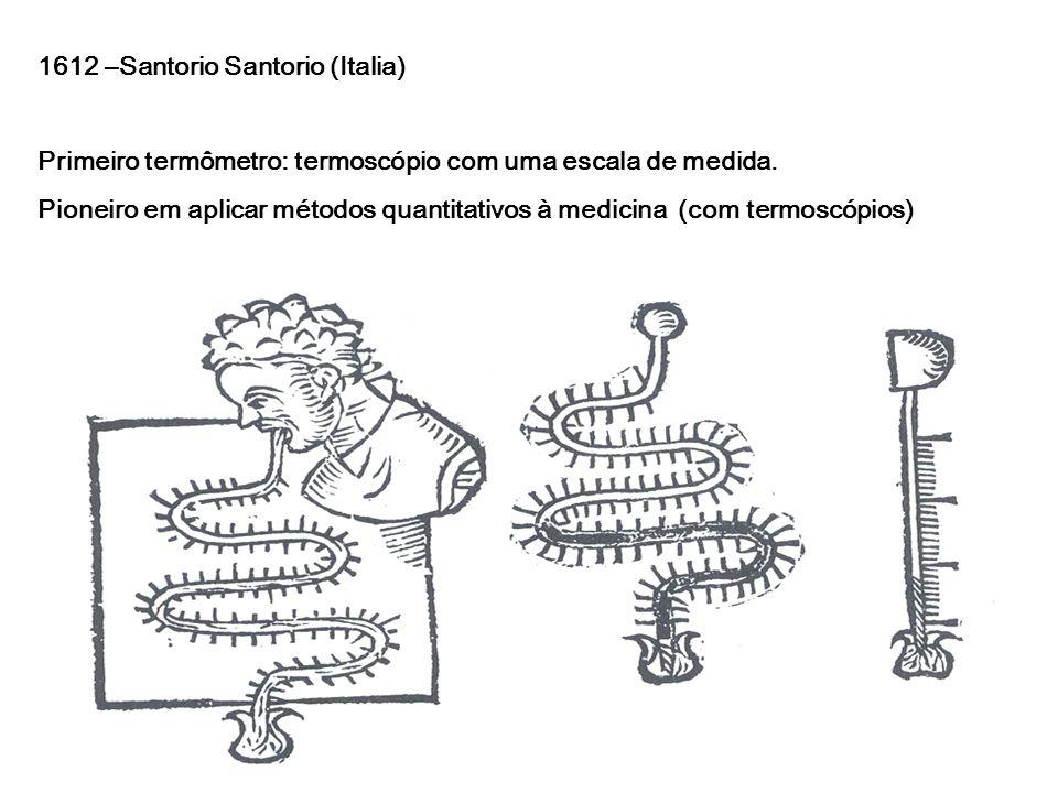 Século 17 Ferdinando II (Itália) - lança o primeiro termômetro lacrado (não se altera com pressão atmosférica) com álcool (1641), conceito de Torricelli – 1 a rede de termômetros nas cidades da Itália (1654) Robert Hooke (London Royal Society) –Establece os princípios de comparação : príncipio de solidificação da água Século 18 1724 Daniel Fahrenheit - primeiro termômetro moderno: bulbo de mercúrio.