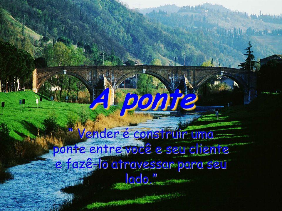 A ponte Vender é construir uma ponte entre você e seu cliente e fazê-lo atravessar para seu lado.
