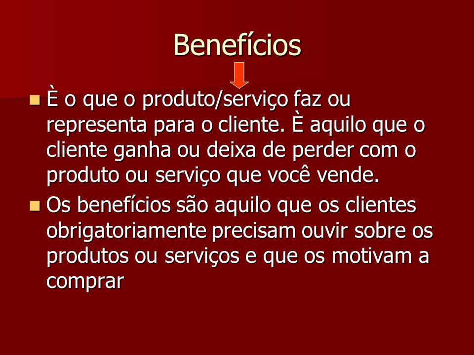 Ofereça Benefícios Benefícios são as únicas coisas que seu cliente compra e só o que você tem para vender.