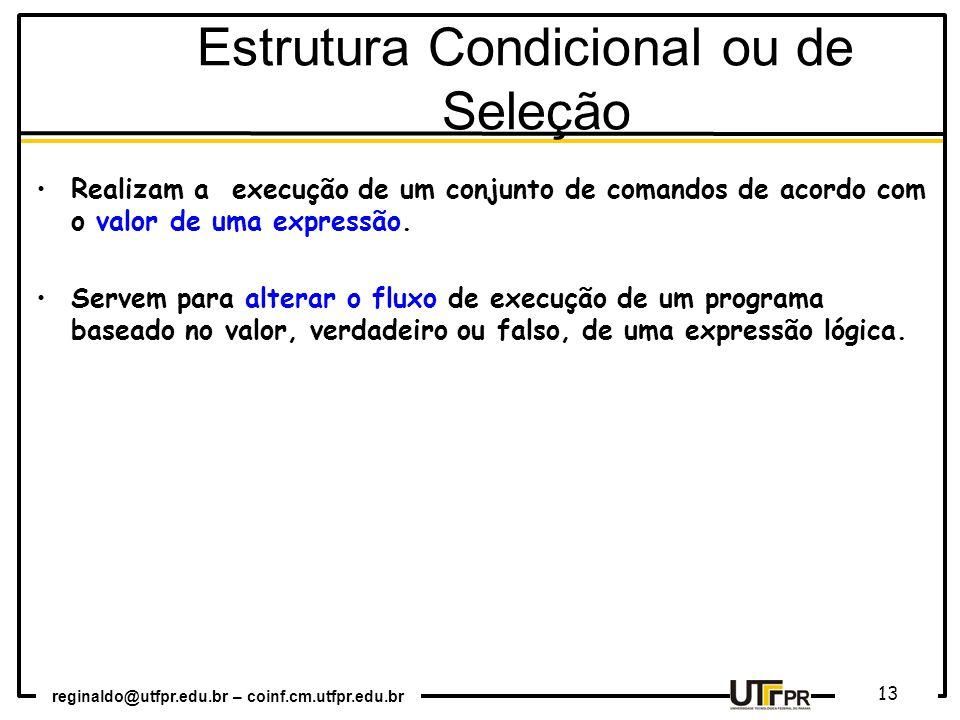 reginaldo@utfpr.edu.br – coinf.cm.utfpr.edu.br 13 Realizam a execução de um conjunto de comandos de acordo com o valor de uma expressão. Servem para a