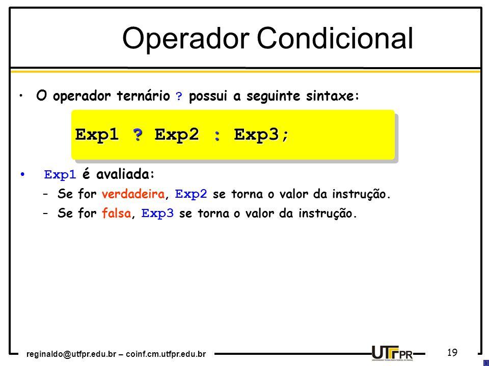 reginaldo@utfpr.edu.br – coinf.cm.utfpr.edu.br 19 O operador ternário ? possui a seguinte sintaxe: Exp1 é avaliada: –Se for verdadeira, Exp2 se torna