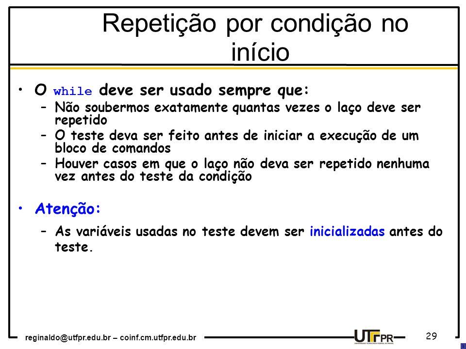 reginaldo@utfpr.edu.br – coinf.cm.utfpr.edu.br 29 O while deve ser usado sempre que: –Não soubermos exatamente quantas vezes o laço deve ser repetido