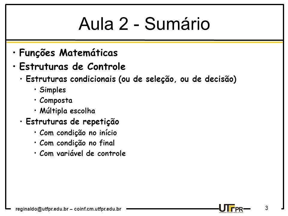 reginaldo@utfpr.edu.br – coinf.cm.utfpr.edu.br 3 Aula 2 - Sumário Funções Matemáticas Estruturas de Controle Estruturas condicionais (ou de seleção, o