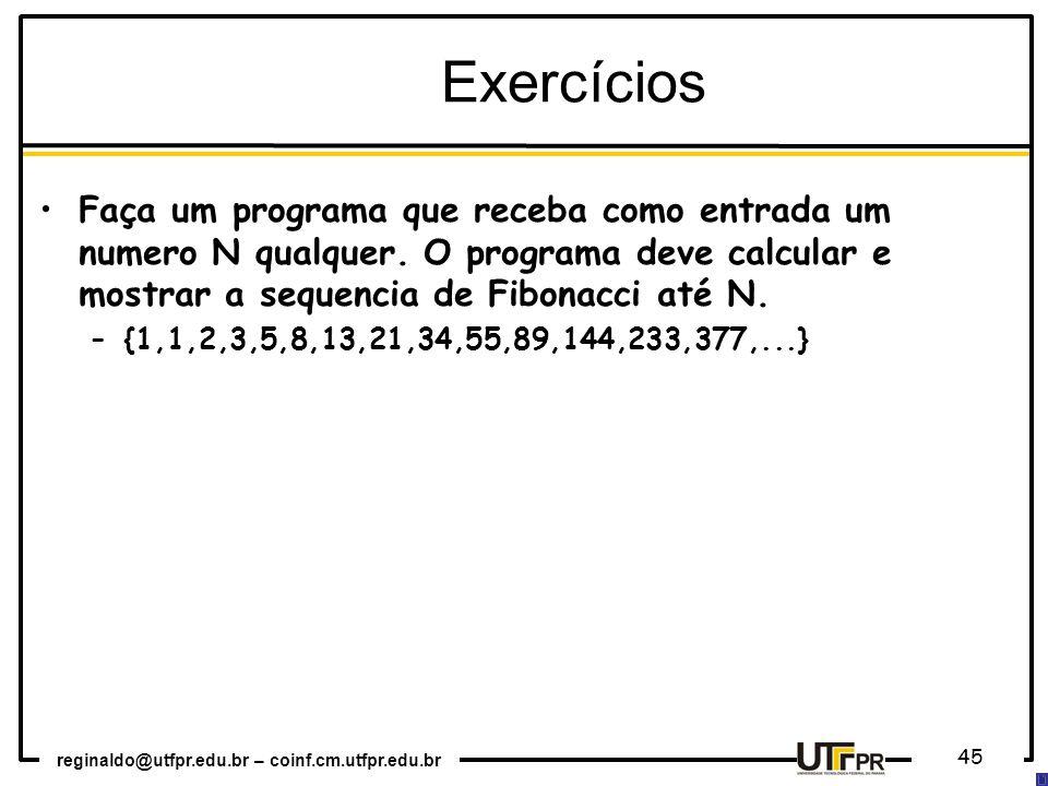 reginaldo@utfpr.edu.br – coinf.cm.utfpr.edu.br 45 Exercícios Faça um programa que receba como entrada um numero N qualquer. O programa deve calcular e
