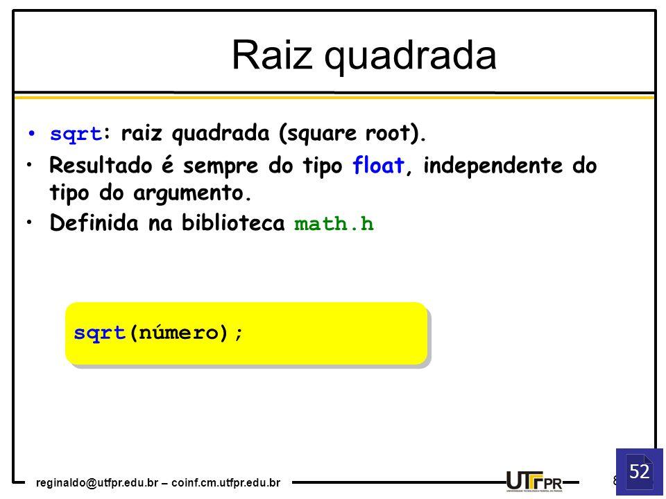 reginaldo@utfpr.edu.br – coinf.cm.utfpr.edu.br 8 sqrt(número); 52 Raiz quadrada sqrt : raiz quadrada (square root). Resultado é sempre do tipo float,