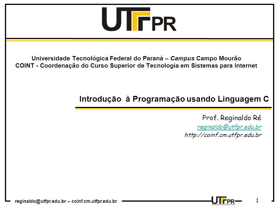 reginaldo@utfpr.edu.br – coinf.cm.utfpr.edu.br 1 Prof. Reginaldo Ré reginaldo@utfpr.edu.br http://coinf.cm.utfpr.edu.br Universidade Tecnológica Feder