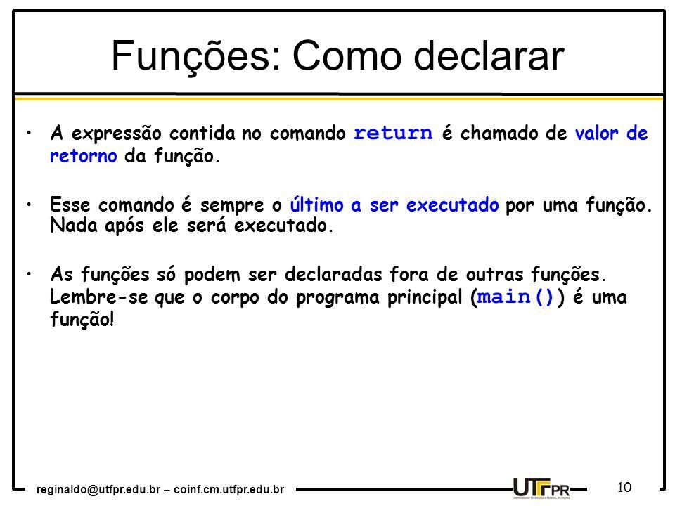 reginaldo@utfpr.edu.br – coinf.cm.utfpr.edu.br 10 A expressão contida no comando return é chamado de valor de retorno da função. Esse comando é sempre