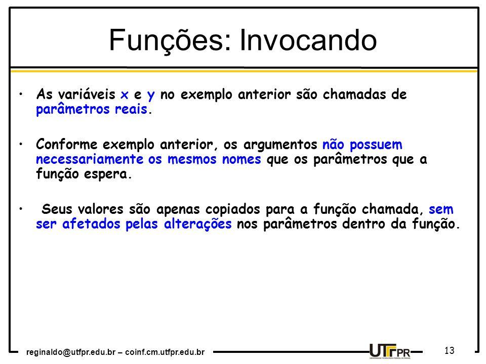 reginaldo@utfpr.edu.br – coinf.cm.utfpr.edu.br 13 As variáveis x e y no exemplo anterior são chamadas de parâmetros reais. Conforme exemplo anterior,